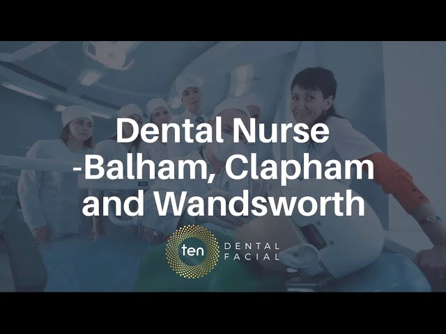 Dental Nurse – Full Time – Balham - Dental Nurse Jobs Honest Video