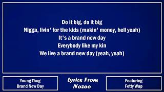 Young Thug - Brand New Day (Lyrics) Ft. Fetty Wap