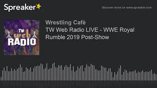 TW Web Radio LIVE - WWE Royal Rumble 2019 Post-Show
