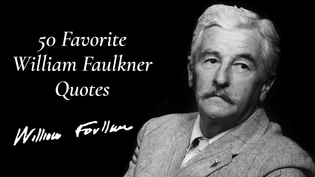 50 favorite william faulkner quotes  50 favorite william faulkner quotes