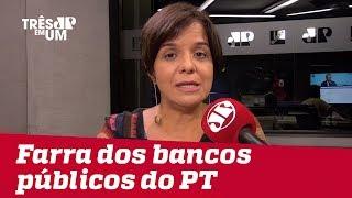 #VeraMagalhães: A farra dos bancos públicos nos governos do PT