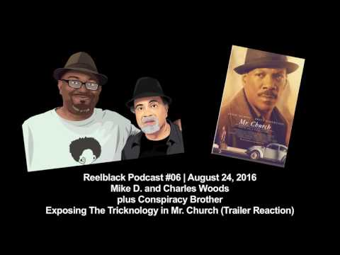 Reelblack Podcast #6 - Exposing Tricknology in Mr. Church (Magic Negro Trailer Reaction)