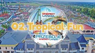 Przeboje Energylandii - no.2 - Lato 2018 - 02. Tropical Fun - Piosenka Energylandia