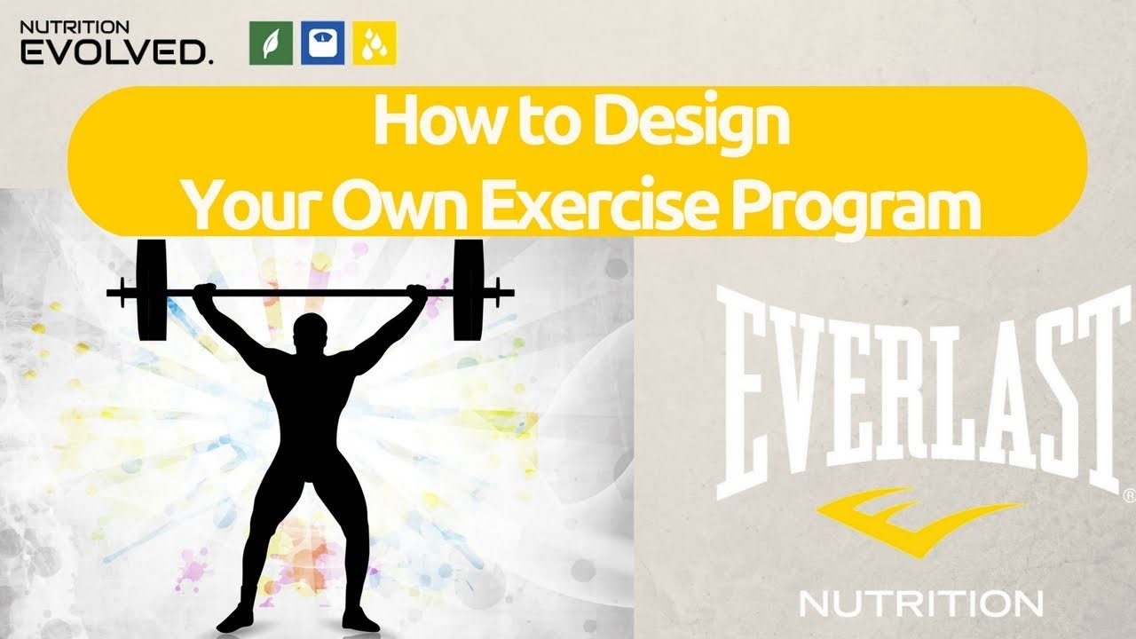 How To Design Your Own Exercise Program To Get You The Best Results Possible Youtube