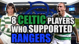 8 Celtic Players Who Supported Rangers