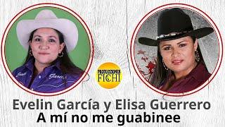 Evelin Garcia y Elisa Guerrero - A Mi No Me Guabine