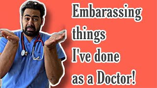 Embarassing things I've done as a Doctor!