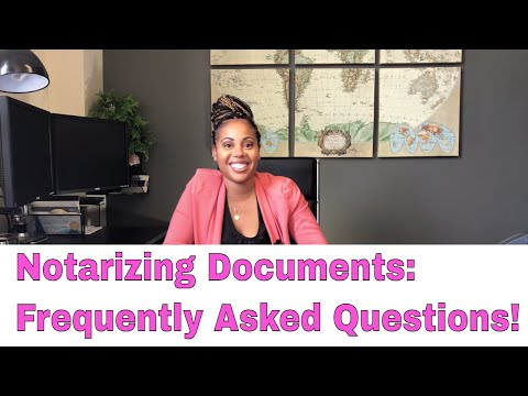 Notarizing Documents: Frequently Asked Questions!