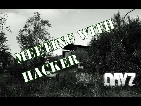 Meeting with hacker [DayZ Standalone]