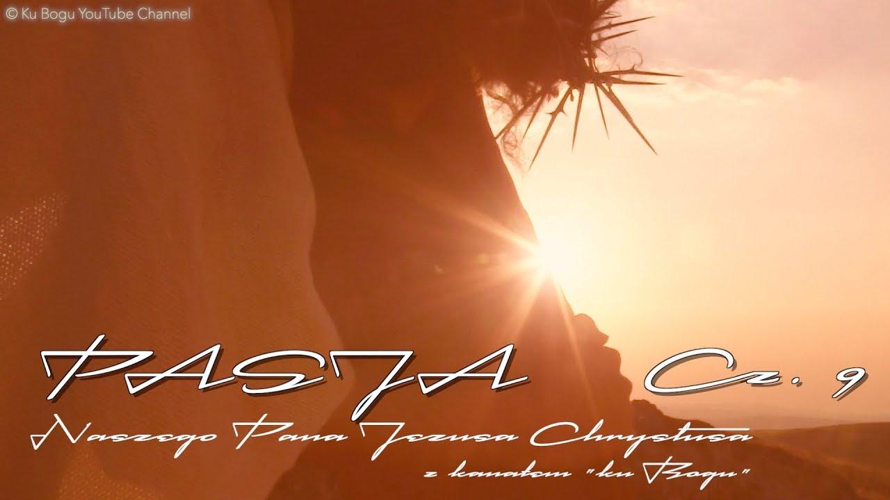 Pasja - naszego Pana Jezusa Chrystusa (część 9)