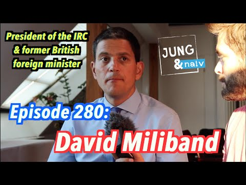 David Miliband, President of the IRC & former British foreign minister - Jung & Naiv: Episode 280