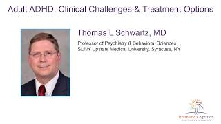 Dr. Thomas L. Schwartz: Adult ADHD: Clinical Challenges and Treatment Options