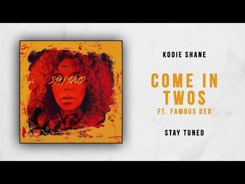 Kodie Shane - Come in Twos Ft. Famous Dex (Stay Tuned)