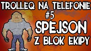 Spejson z Blok ekipy i śmieszne rozmowy telefoniczne (TrolleQ na telefonie) 2017 Video