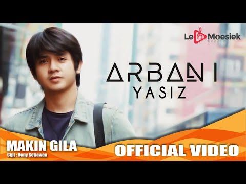 Arbani Yasiz - Makin Gila (Official Studio Klip)