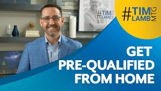 Get Pre Qualified From Your Home - Tim Lamb