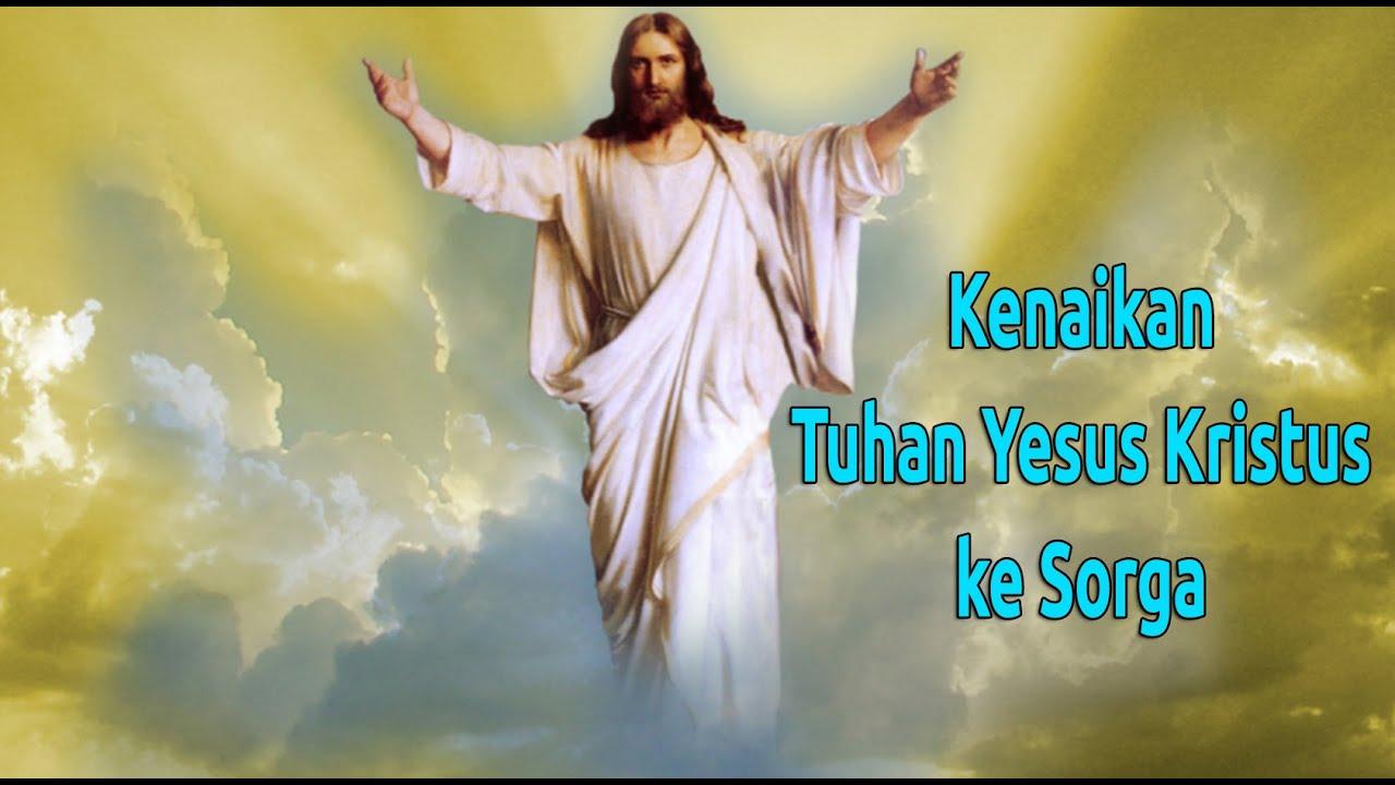 kenaikan yesus kristus ke sorga youtube kenaikan yesus kristus ke sorga