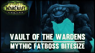 Vault of the Wardens Mythic Guide - Fatboss Bitesize