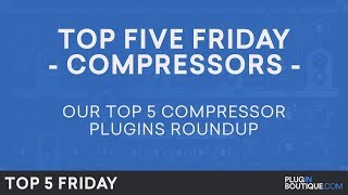 Top 5 Friday | Best Compressor Plugin 2018 | Compressors Plugins VST AU Software