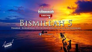 BISMILLAH 5 - Penawar , Kesembuhan, Dicukupkan keinginan dan Perlindungan