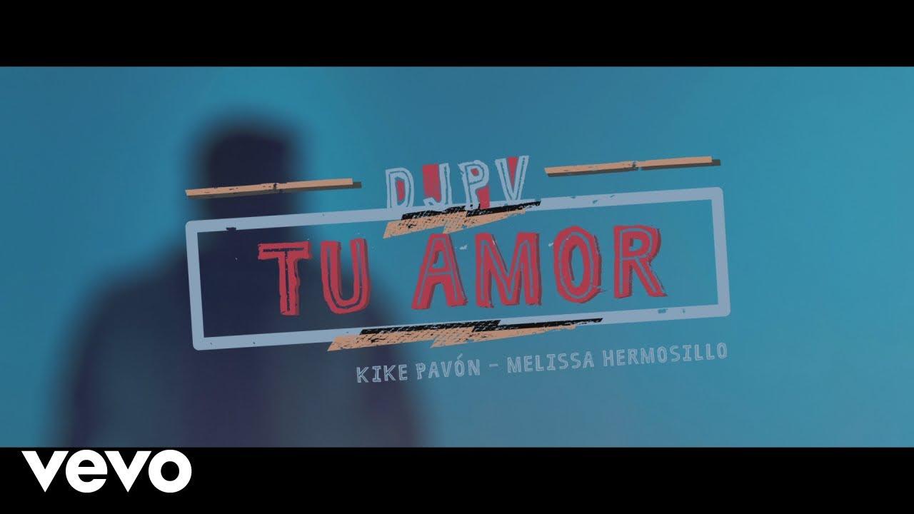 DJ PV, Kike Pavón, Melissa Hermosillo - Tu Amor ft. Kike Pavón, Melissa Hermosillo