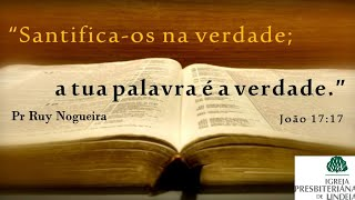 A Palavra é a verdade - Pr Ruy Nogueira