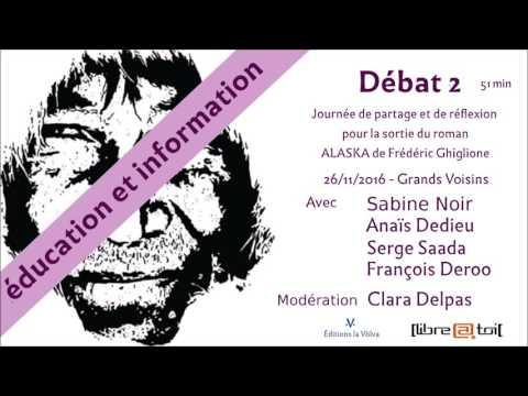"ALASKA : Débat ""education et information"" Sabine Noir, Anaïs Dedieu, Serge Saada, François Deroo"