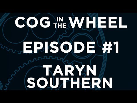 Cog in the Wheel - Episode #1 - Taryn Southern
