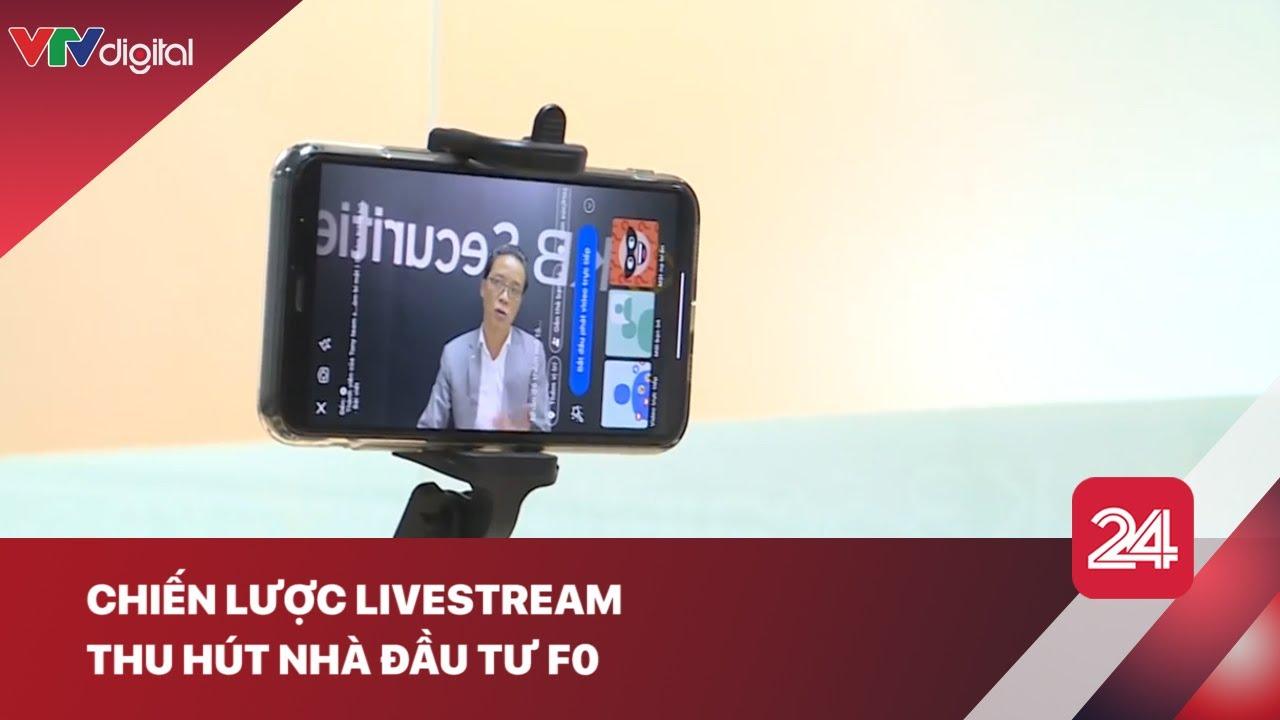 Chiến lược livestream thu hút nhà đầu tư F0   VTV24