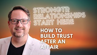 How to rebuild trust after an affair.