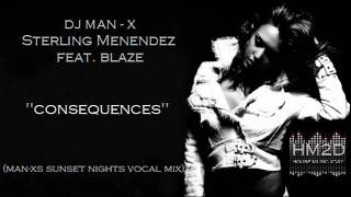 Dj Man-X & Sterling Menendez feat. Blaze - Consequences (Man-xs Sunset Nights Vocal Mix)