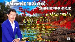 Tuyễn chọn những tình khúc dang dỡ của anh chàng sửa ô tô hát bolero   Hoàng Thuận