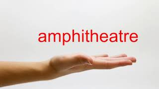 How to Pronounce amphitheatre - American English