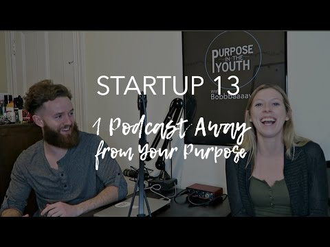 Startup 13 | Finding Your Passion Via Podcast - Purpose in the Youth