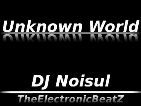 DJ Noisul - Unknown World (Made In FL Studio 09)