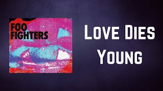 Foo Fighters - Love Dies Young (Lyrics)