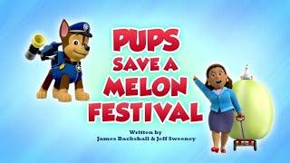 Щенячий патруль|6 сезон 3 серия (А)|Pups Save a Melon Festival