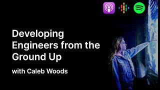 Developing Engineers from the Ground Up | The Cybrary Podcast Ep. 51