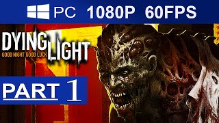 Dying Light Walkthrough Part 1 [1080p HD MAX Settings](60 FPS) Dying Light  Gameplay - No Commentary