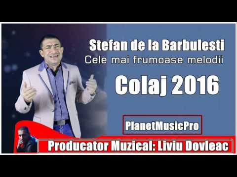 STEFAN DE LA BARBULESTI COLAJ 2016 BEST OF CELE MAI FRUMOASE MELODII