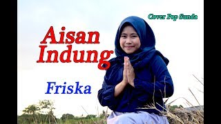 Download lagu AISAN INDUNG Friska Pop Sunda Cover MP3