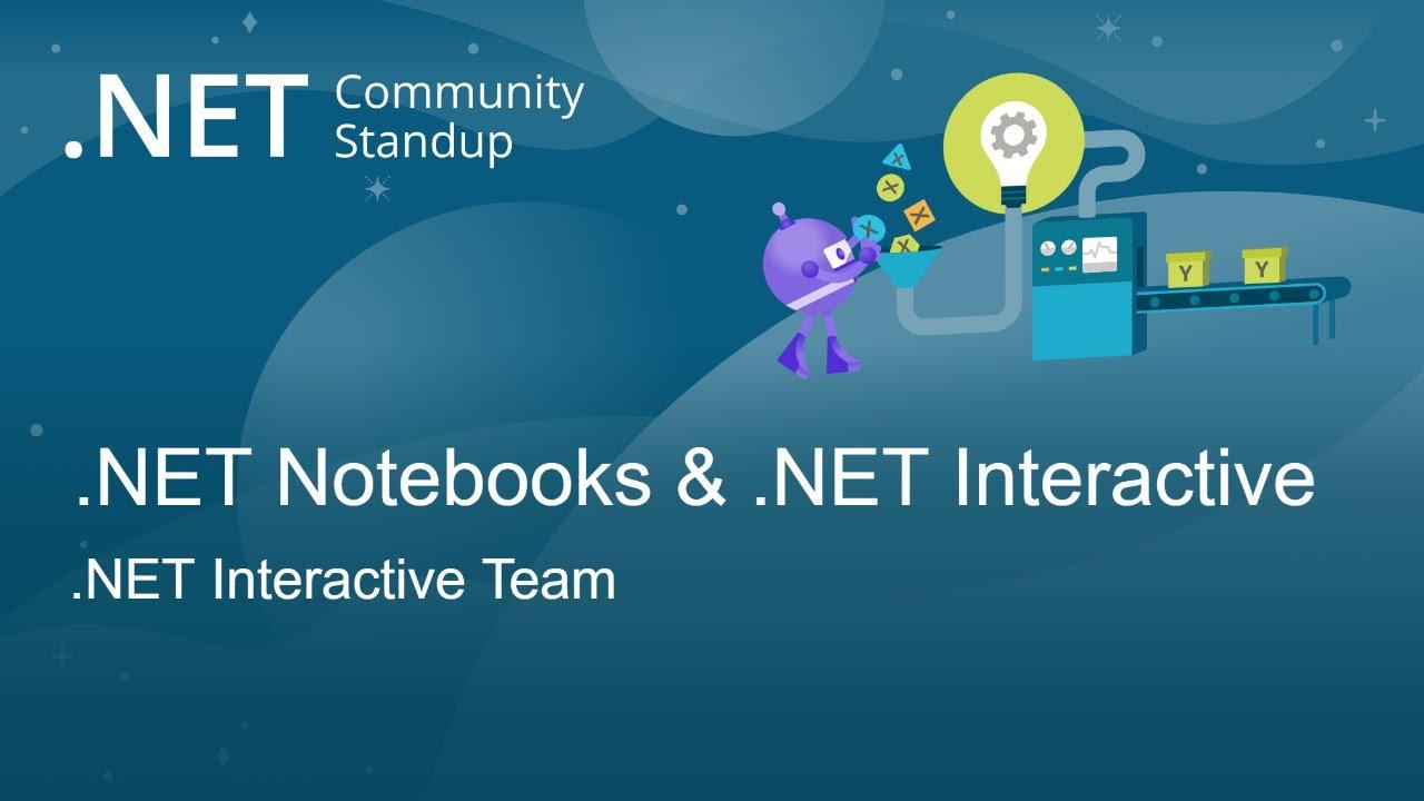 Machine Learning Community Standup - .NET Notebooks & .NET Interactive