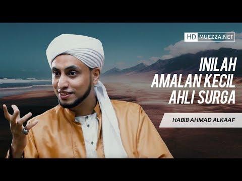 Inilah Amalan Kecil Ahli Surga | Habib Ahmad Alkaaf