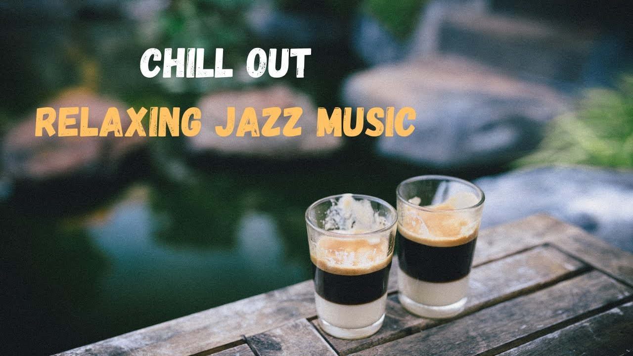 Chill Out Relaxing Jazz Music - Background Music For Relaxing,  Dinner music, Romantic music, Study