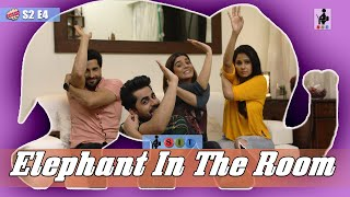 SIT | PKP | ELEPHANT IN THE ROOM | S2E4 | Pooja Gor | Pracheen Chauhan | Chhavi Mittal