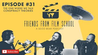 Friends From Film School Podcast EP 31: The One Where We Talk Conspiracy Theories