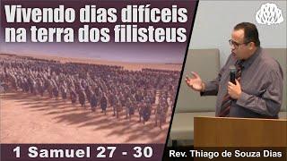 Samuel 27-30 - Vivendo dias difíceis na terra dos filisteus - Rev. Thiago de Souza Dias