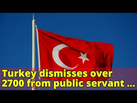 Turkey dismisses over 2700 from public servant jobs over 'terror' links