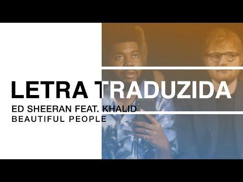 Ed Sheeran - Beautiful People (feat. Khalid) (Letra Traduzida)