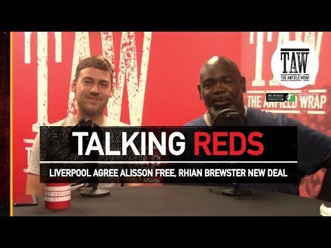 Liverpool Agree Fee For Alisson, Rhian Brewster Signs New Deal   TALKING REDS